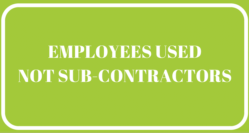 Our team consists of employees on our roll, we do not use sub-contractors